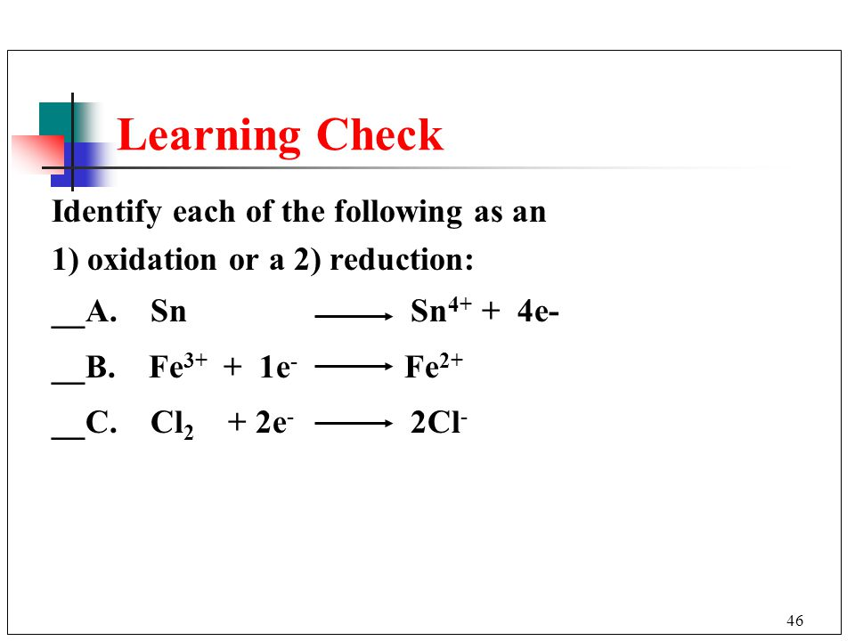 Learning Check Identify each of the following as an