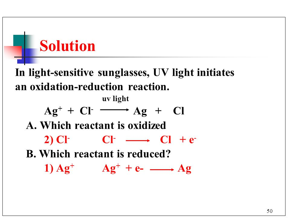 Solution In light-sensitive sunglasses, UV light initiates