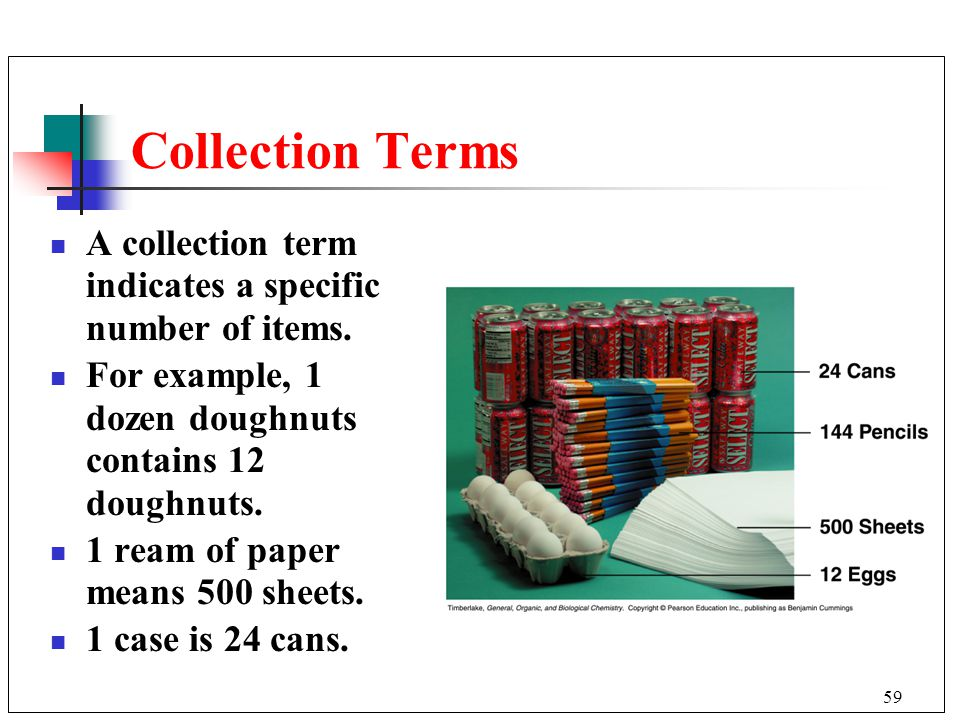 Collection Terms A collection term indicates a specific number of items. For example, 1 dozen doughnuts contains 12 doughnuts.