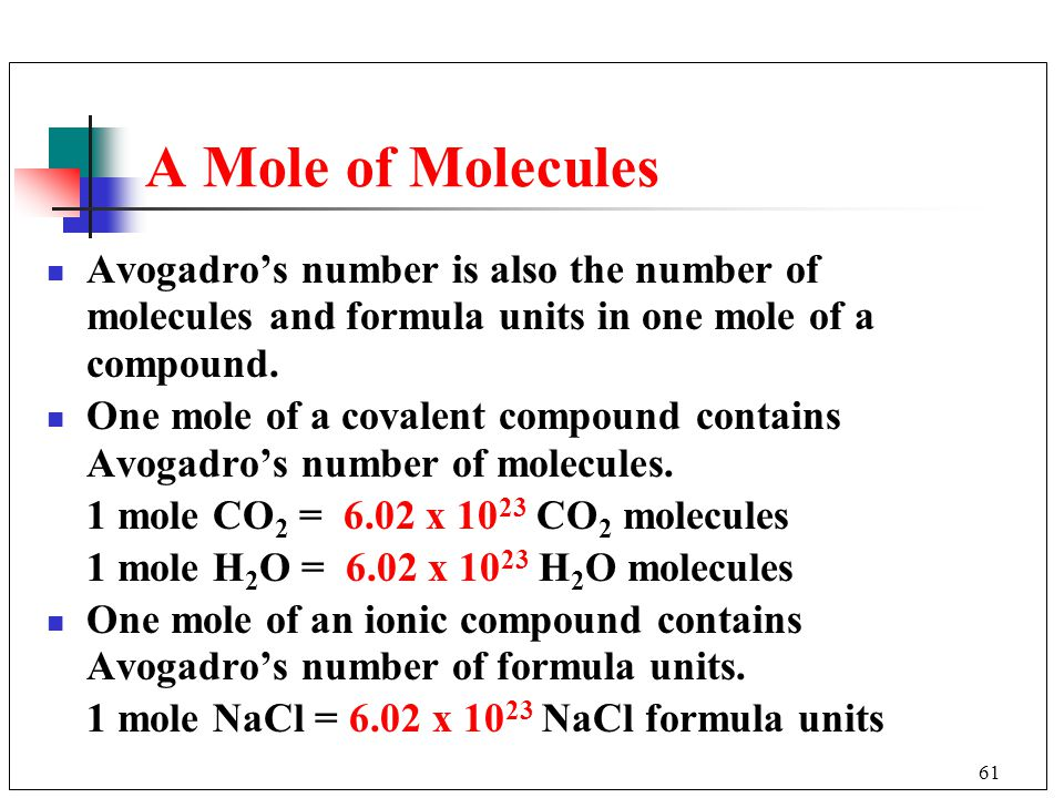 A Mole of Molecules Avogadro's number is also the number of molecules and formula units in one mole of a compound.
