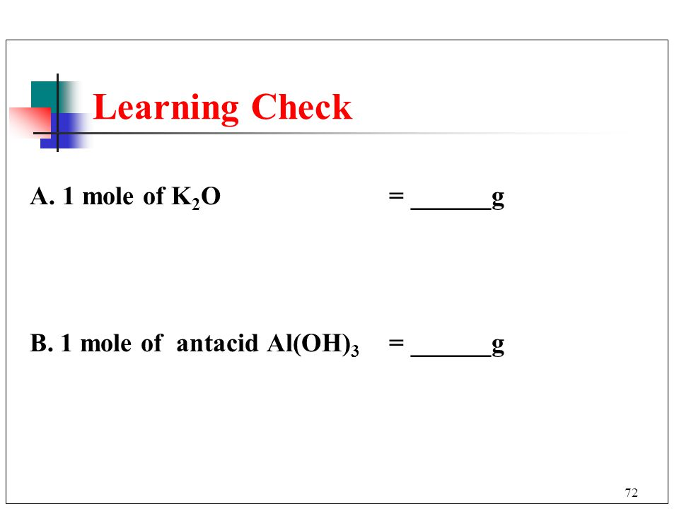 Learning Check A. 1 mole of K2O = ______g
