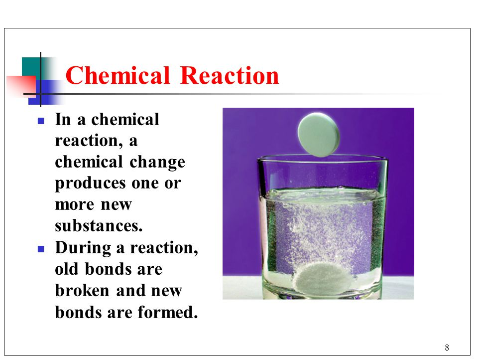 Chemical Reaction In a chemical reaction, a chemical change produces one or more new substances. During a reaction, old bonds are broken and new.