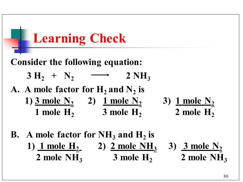 Learning Check Consider the following equation: 3 H2 + N2 2 NH3