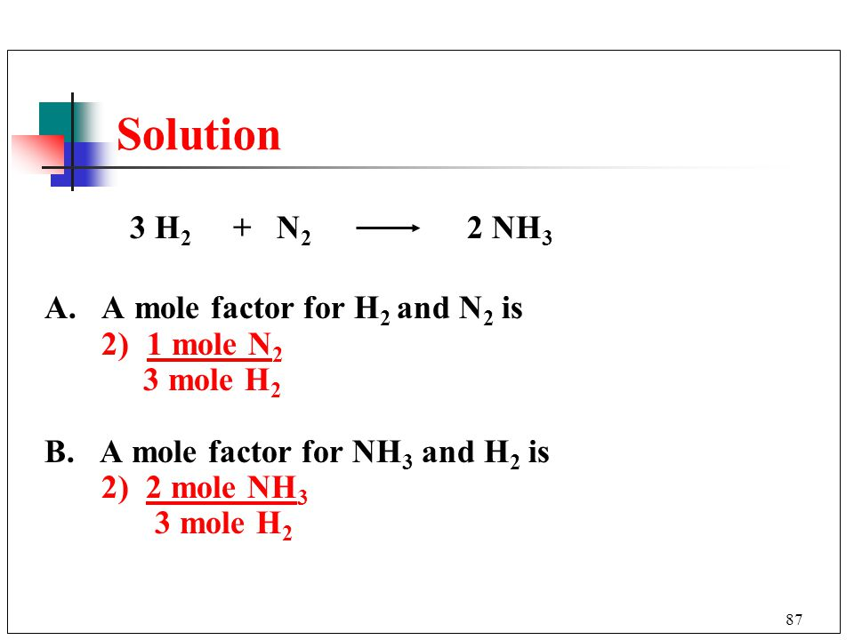 Solution 3 H2 + N2 2 NH3 A. A mole factor for H2 and N2 is