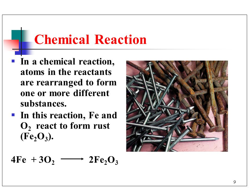 Chemical Reaction In a chemical reaction, atoms in the reactants are rearranged to form one or more different substances.