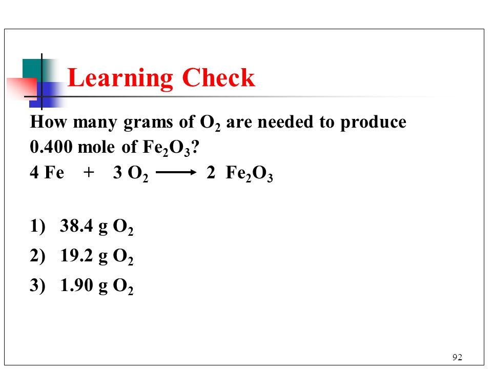Learning Check How many grams of O2 are needed to produce