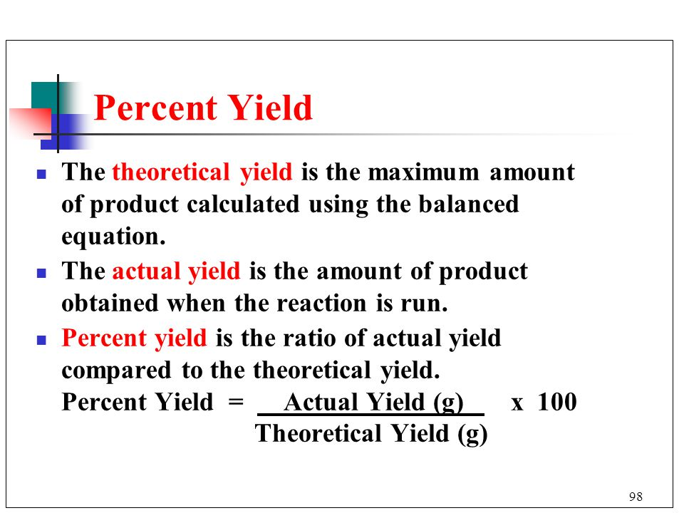 Percent Yield The theoretical yield is the maximum amount of product calculated using the balanced equation.