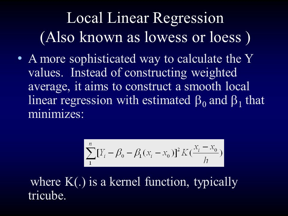 Local Linear Regression (Also known as lowess or loess )