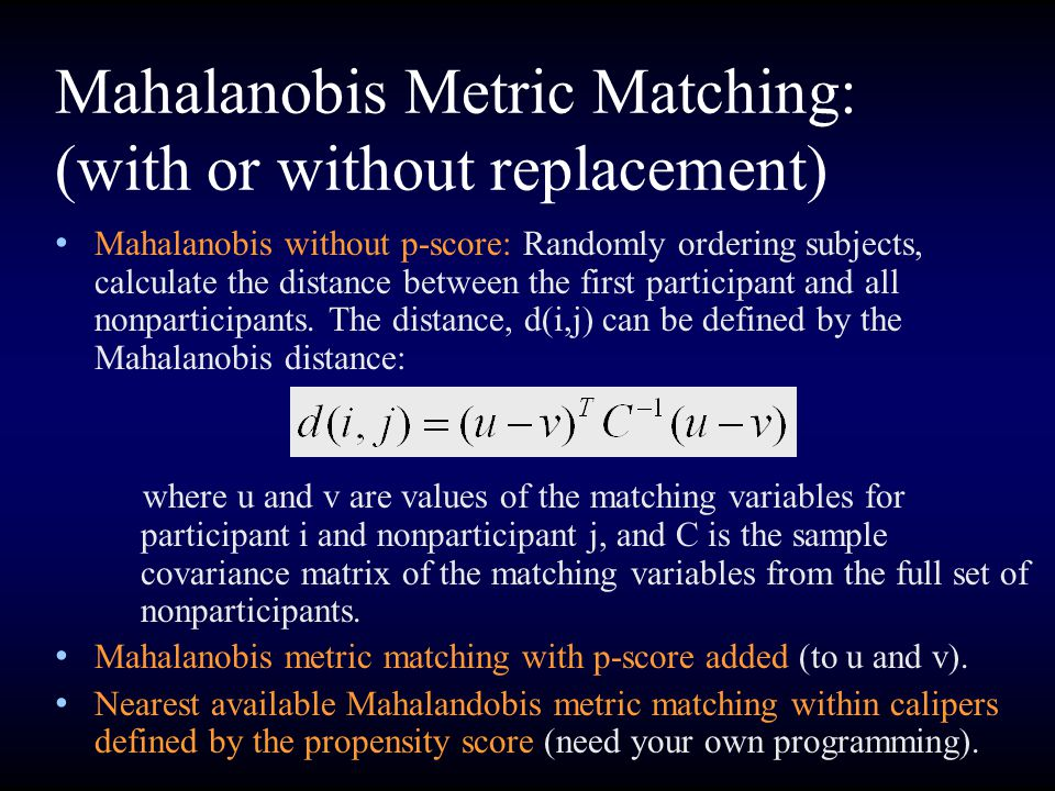 Mahalanobis Metric Matching: (with or without replacement)