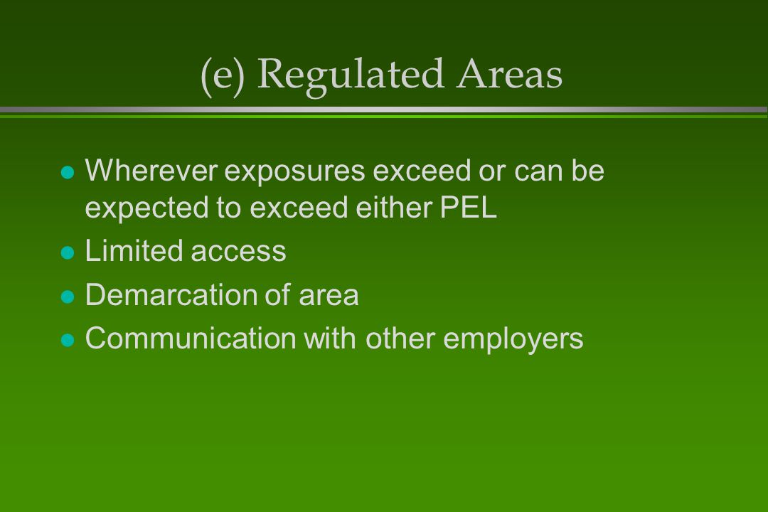 (e) Regulated Areas Wherever exposures exceed or can be expected to exceed either PEL. Limited access.