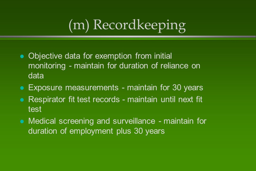 (m) Recordkeeping Objective data for exemption from initial monitoring - maintain for duration of reliance on data.