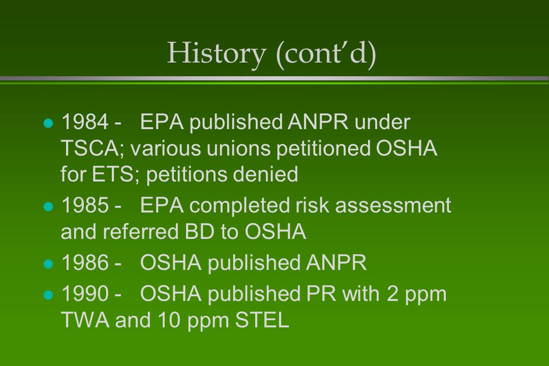 History (cont'd) 1984 - EPA published ANPR under TSCA; various unions petitioned OSHA for ETS; petitions denied.