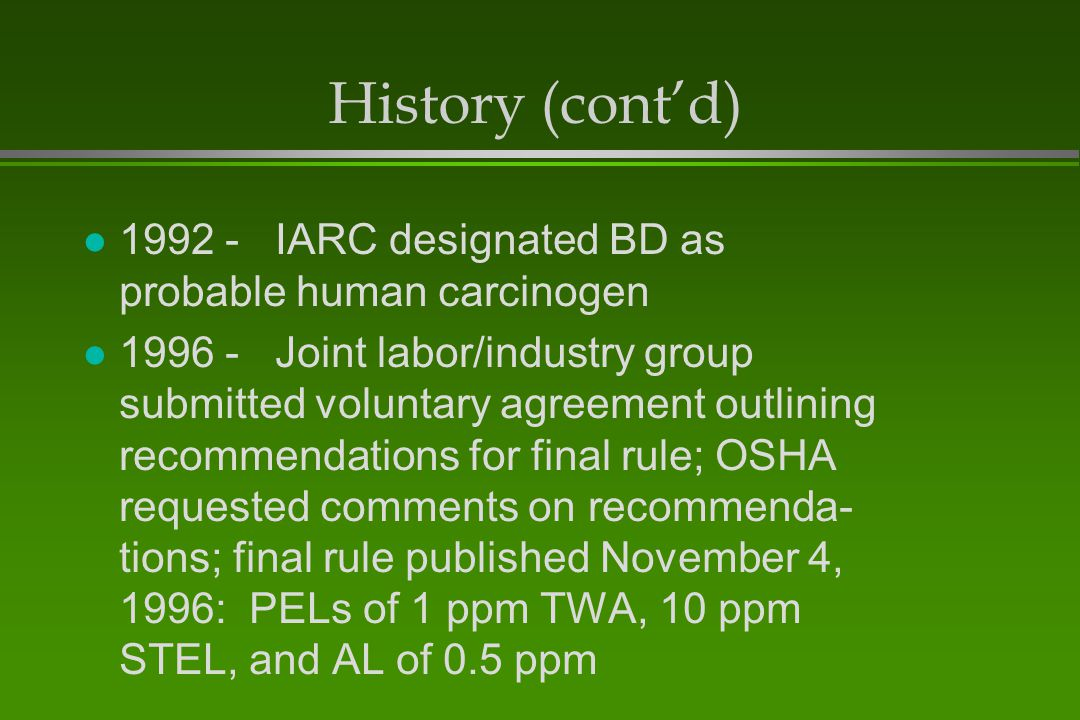 History (cont'd) 1992 - IARC designated BD as probable human carcinogen.