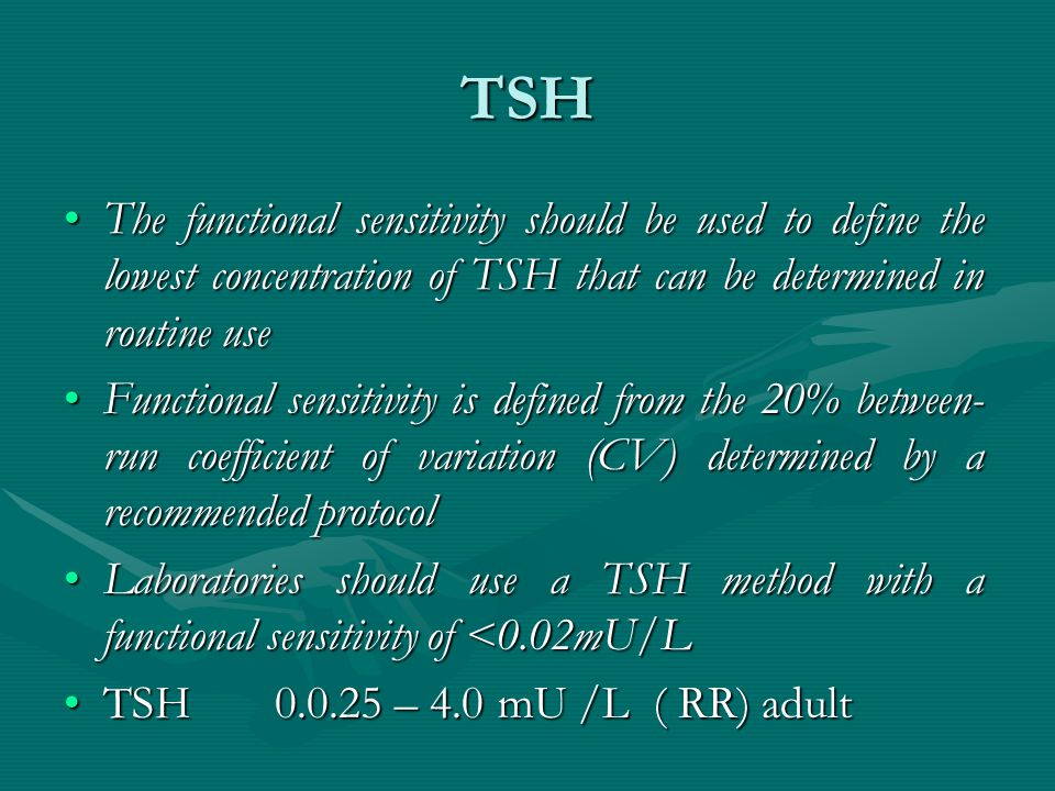 TSH The functional sensitivity should be used to define the lowest concentration of TSH that can be determined in routine use.