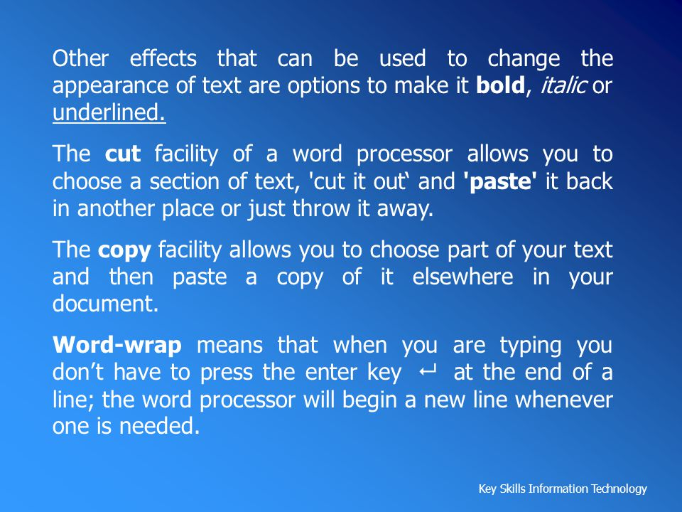 Other effects that can be used to change the appearance of text are options to make it bold, italic or underlined.