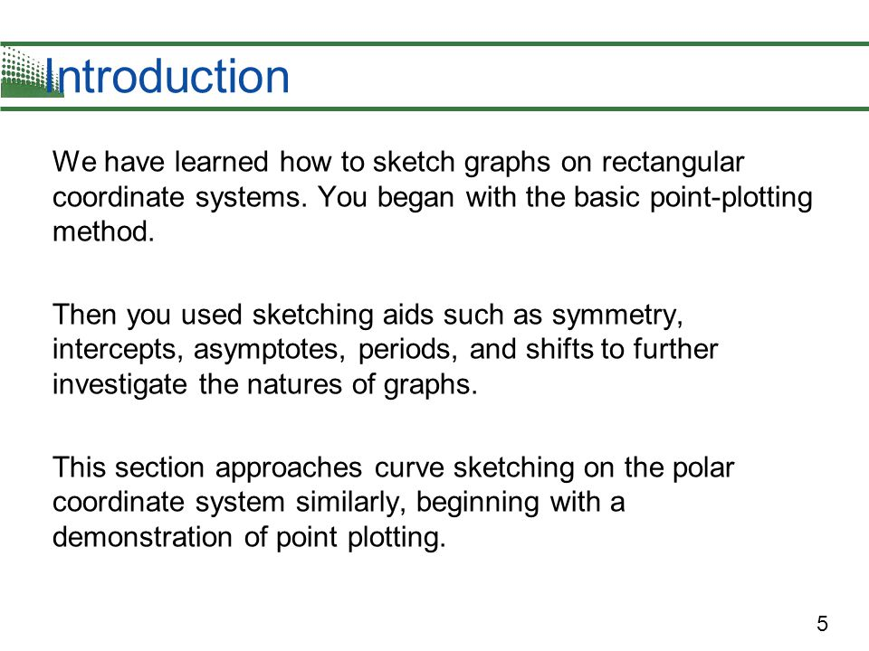 Introduction We have learned how to sketch graphs on rectangular coordinate systems. You began with the basic point-plotting method.