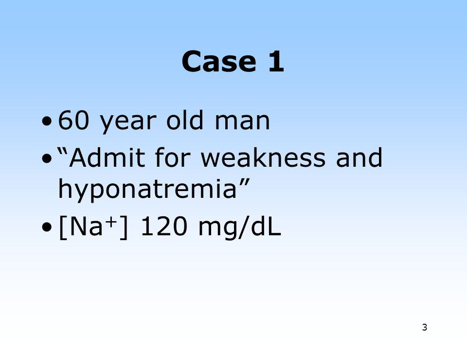 Case 1 60 year old man Admit for weakness and hyponatremia