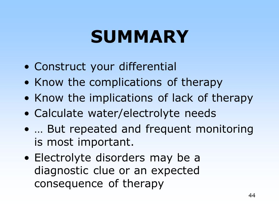 SUMMARY Construct your differential Know the complications of therapy