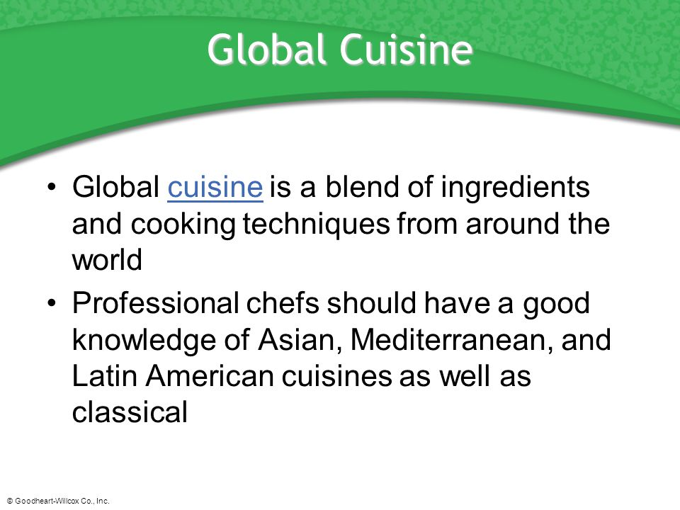 Global Cuisine Global cuisine is a blend of ingredients and cooking techniques from around the world.