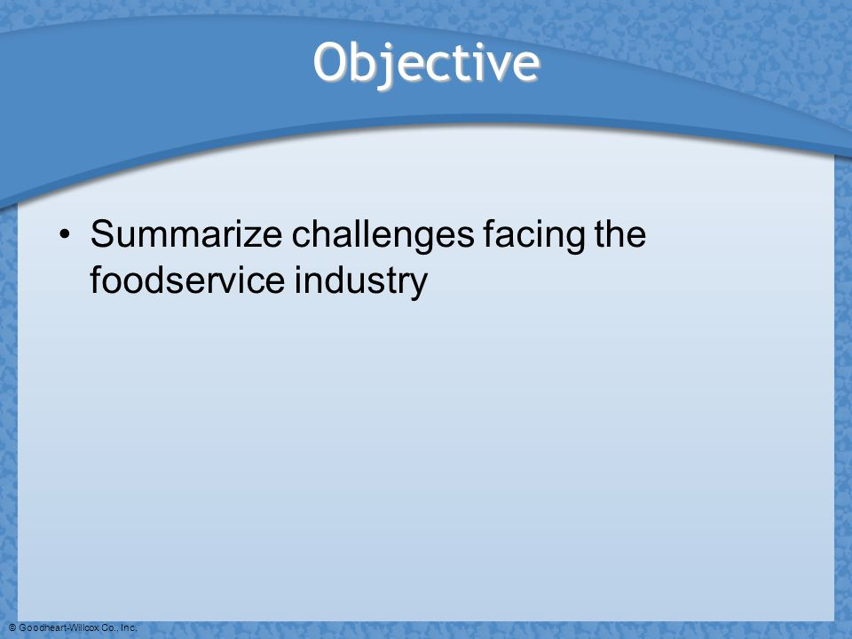Objective Summarize challenges facing the foodservice industry