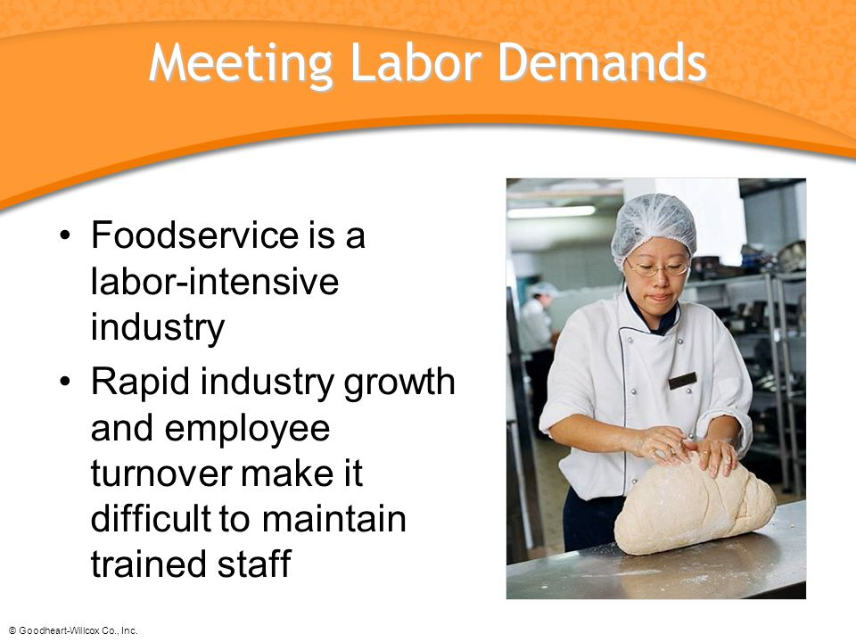 Meeting Labor Demands Foodservice is a labor-intensive industry