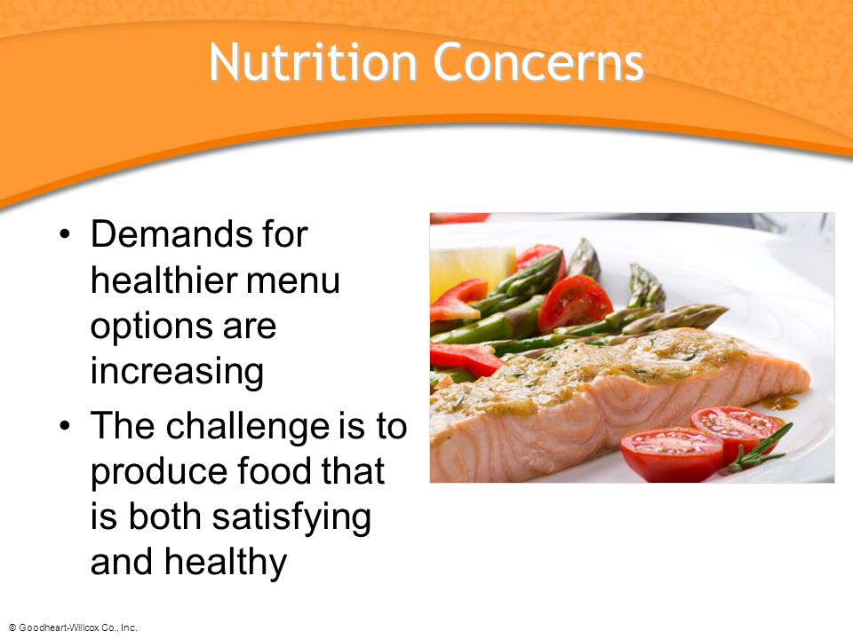 Nutrition Concerns Demands for healthier menu options are increasing