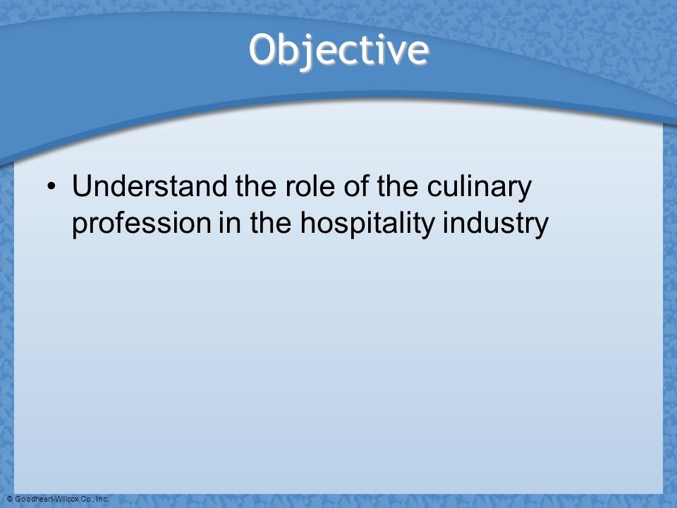 Objective Understand the role of the culinary profession in the hospitality industry.