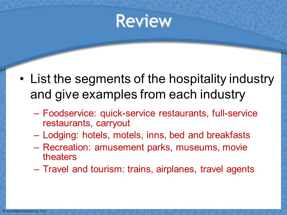 Review List the segments of the hospitality industry and give examples from each industry.