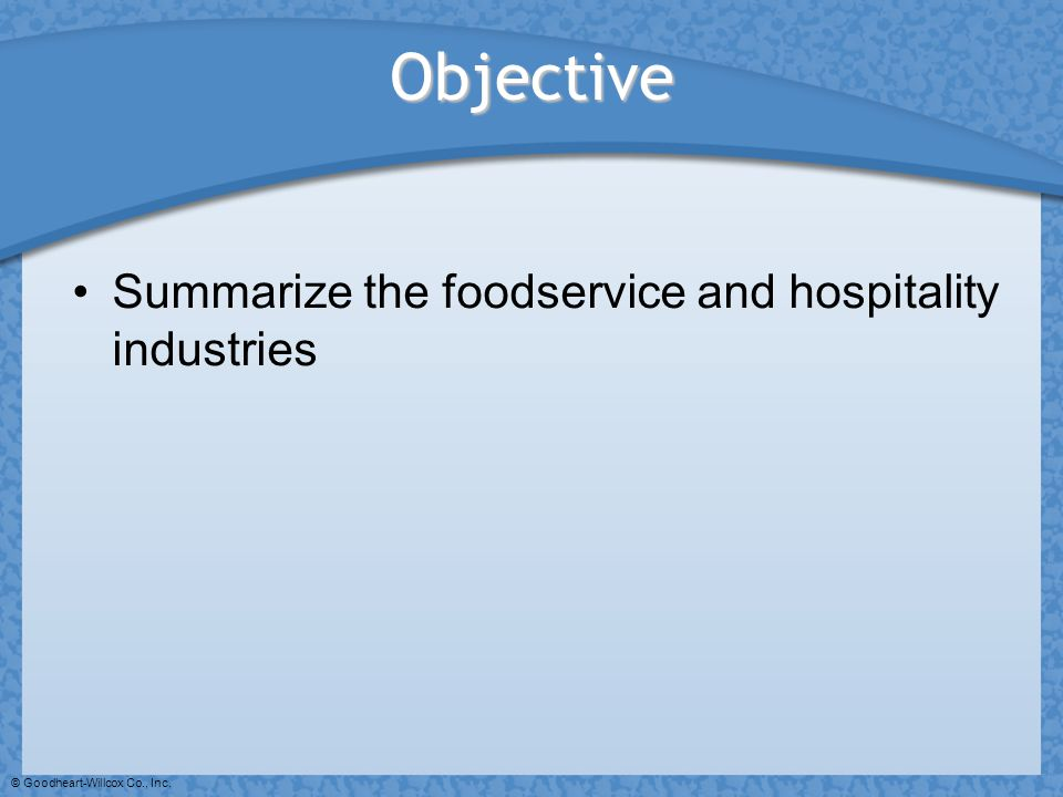 Objective Summarize the foodservice and hospitality industries