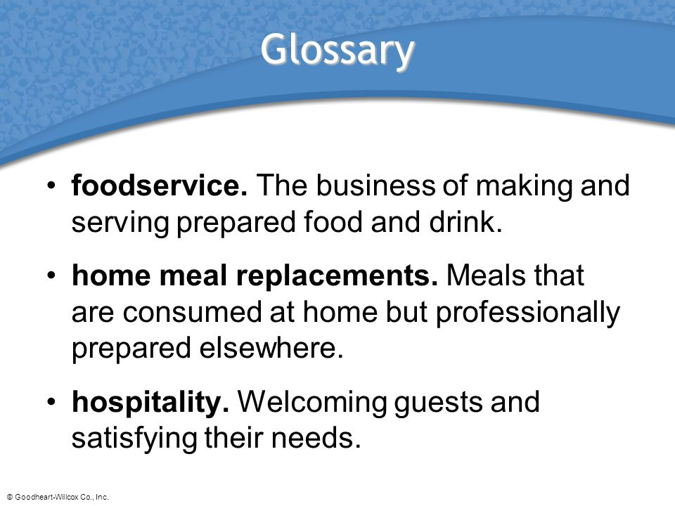 Glossary foodservice. The business of making and serving prepared food and drink.