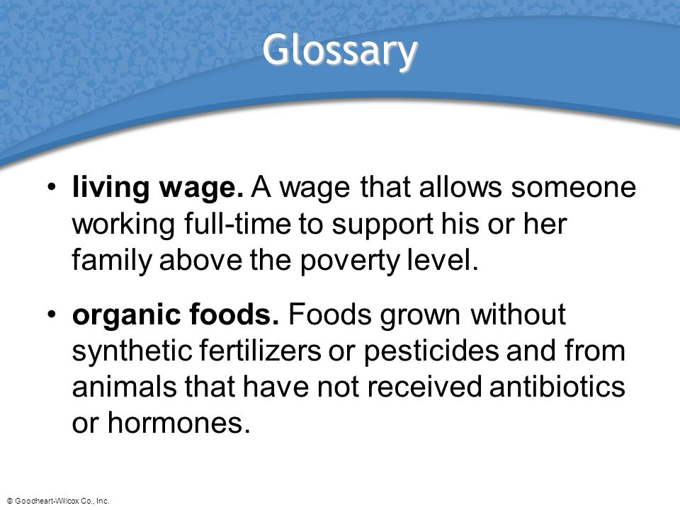 Glossary living wage. A wage that allows someone working full-time to support his or her family above the poverty level.