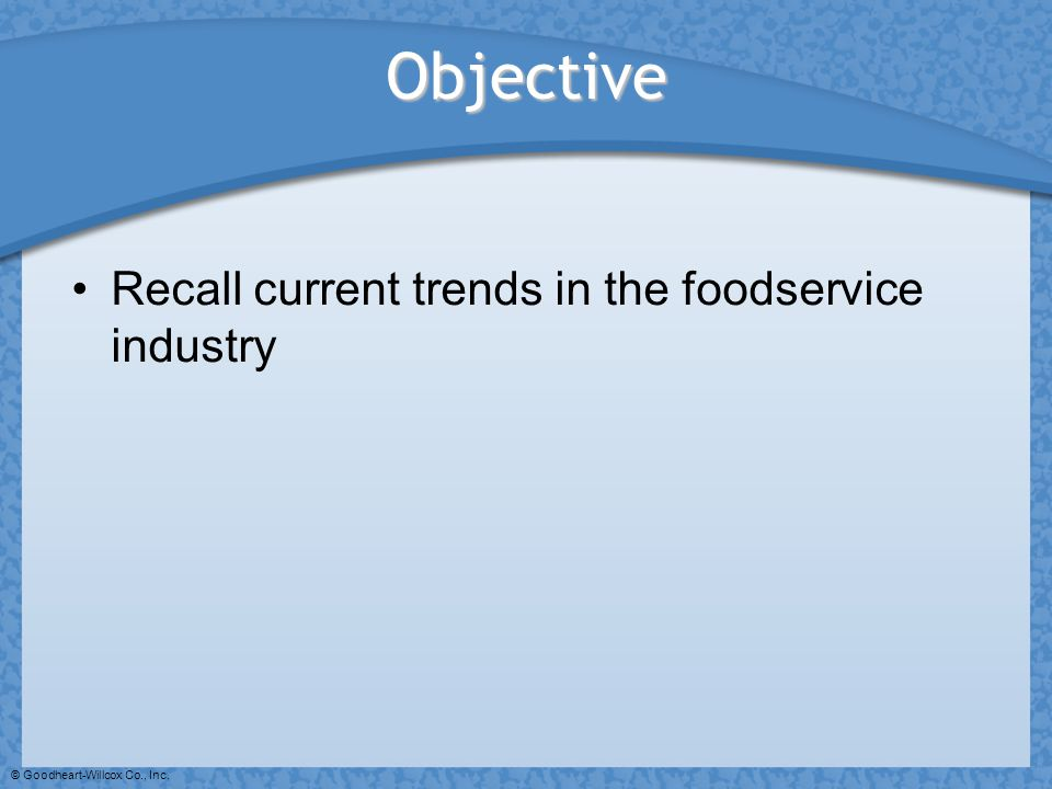 Objective Recall current trends in the foodservice industry