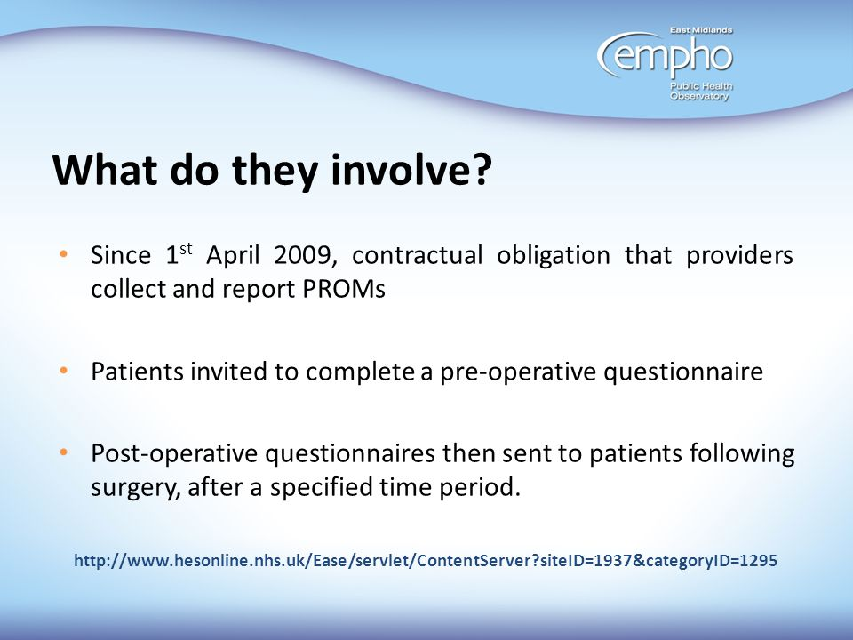 What do they involve Since 1st April 2009, contractual obligation that providers collect and report PROMs.