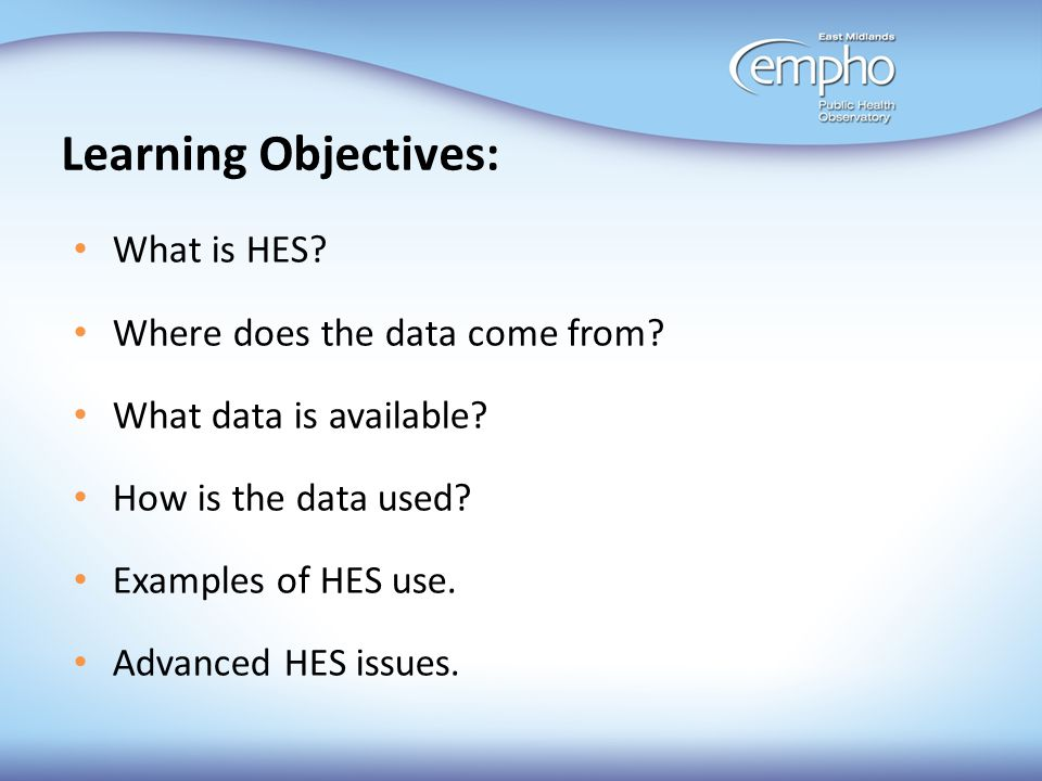 Learning Objectives: What is HES Where does the data come from