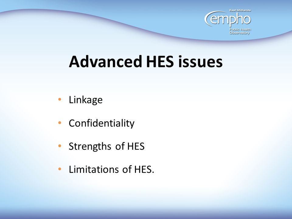 Advanced HES issues Linkage Confidentiality Strengths of HES
