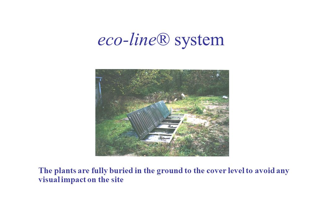eco-line® system The plants are fully buried in the ground to the cover level to avoid any visual impact on the site.
