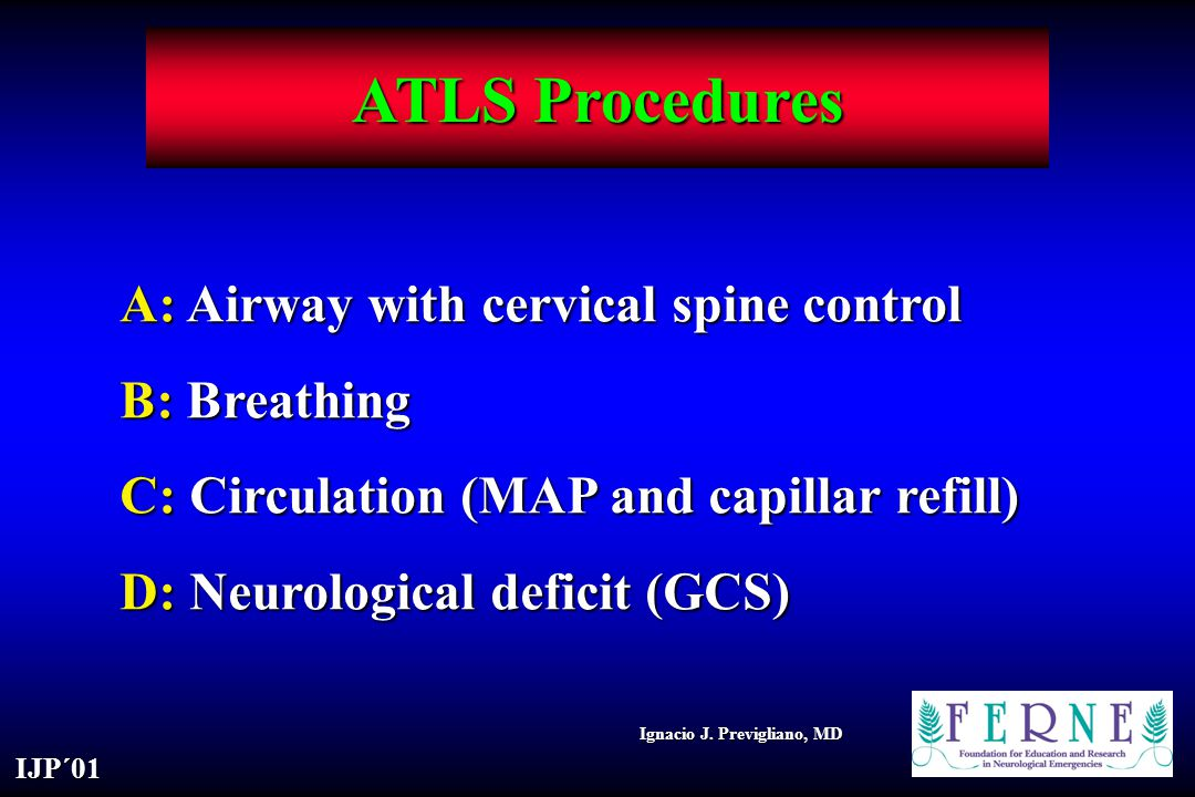 ATLS Procedures A: Airway with cervical spine control B: Breathing