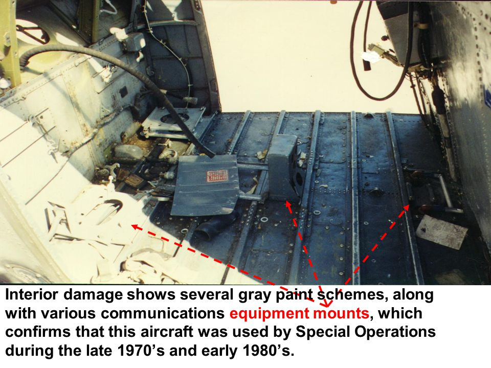 Interior damage shows several gray paint schemes, along with various communications equipment mounts, which confirms that this aircraft was used by Special Operations during the late 1970's and early 1980's.