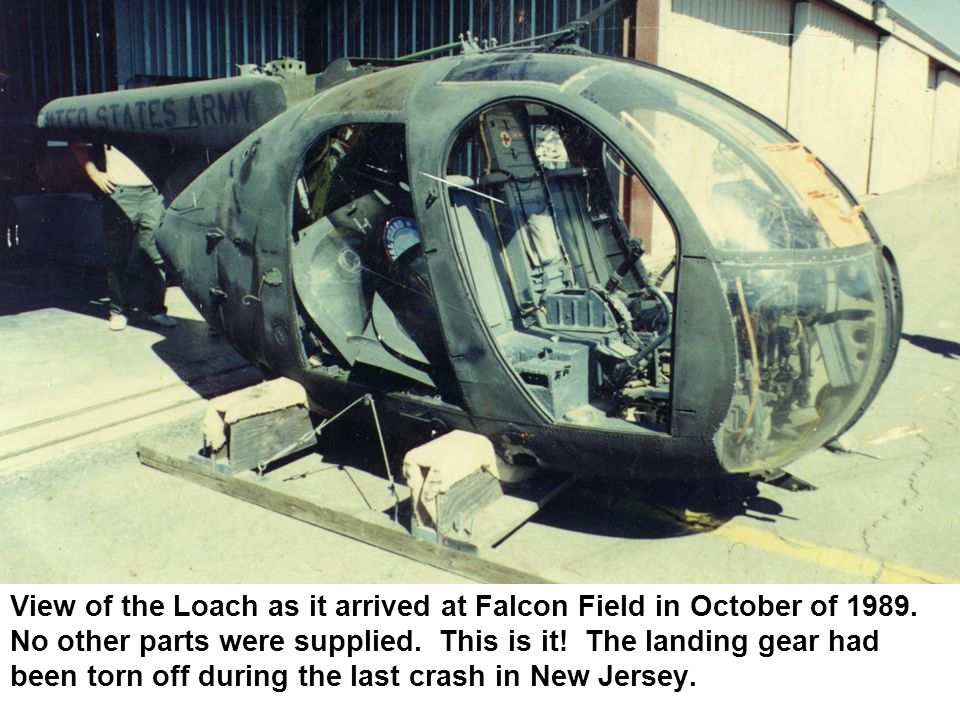 View of the Loach as it arrived at Falcon Field in October of 1989