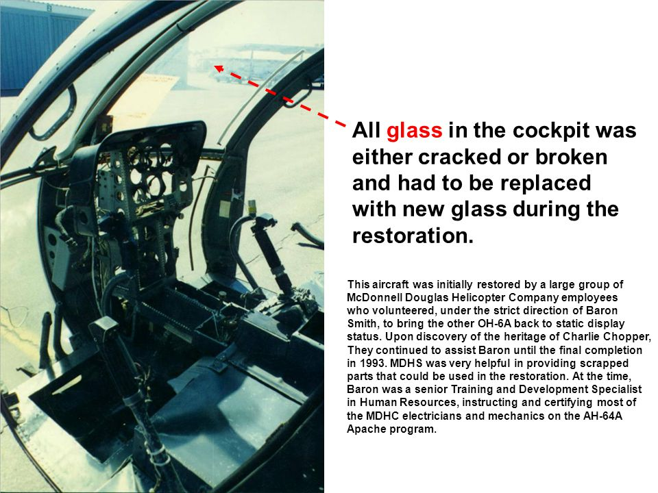 All glass in the cockpit was either cracked or broken and had to be replaced with new glass during the restoration.
