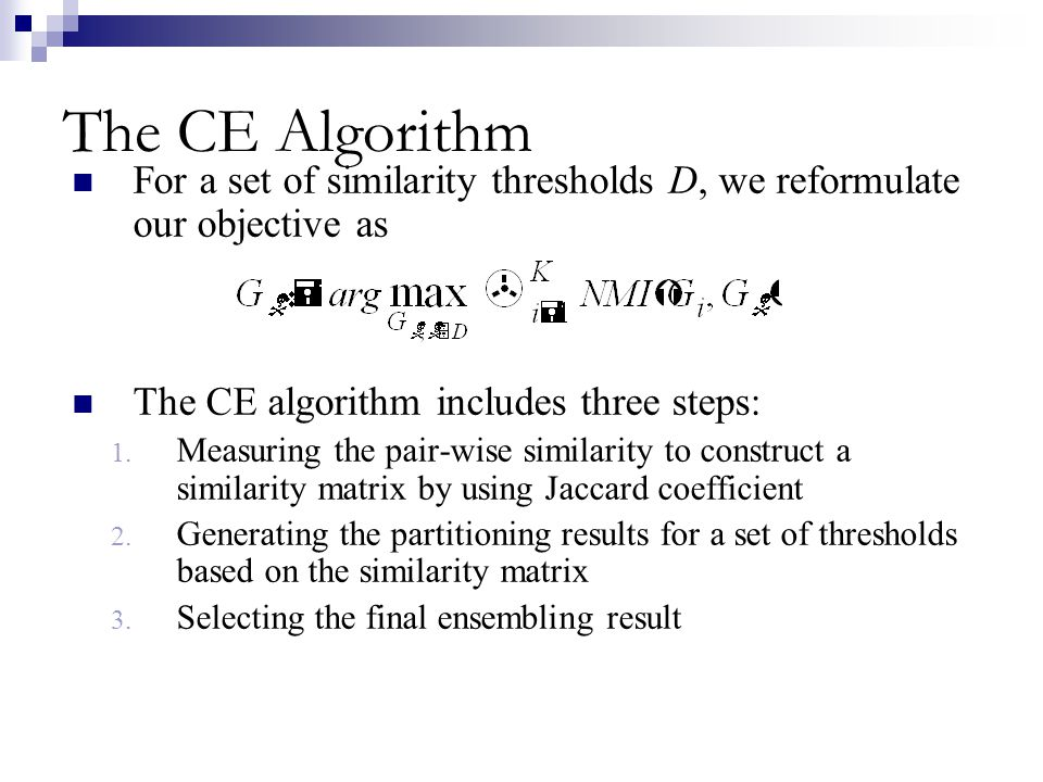 The CE Algorithm For a set of similarity thresholds D, we reformulate our objective as. The CE algorithm includes three steps: