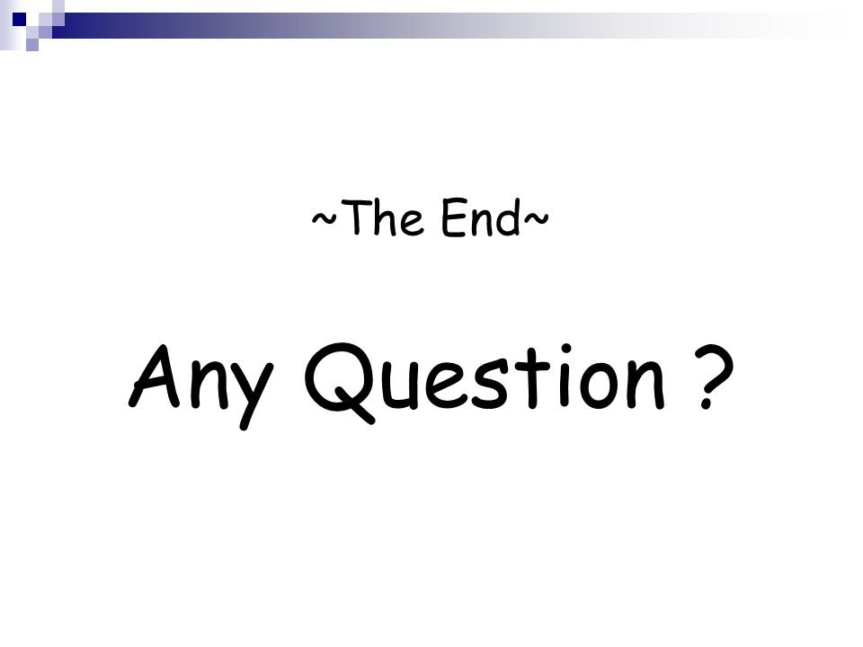 ~The End~ Any Question