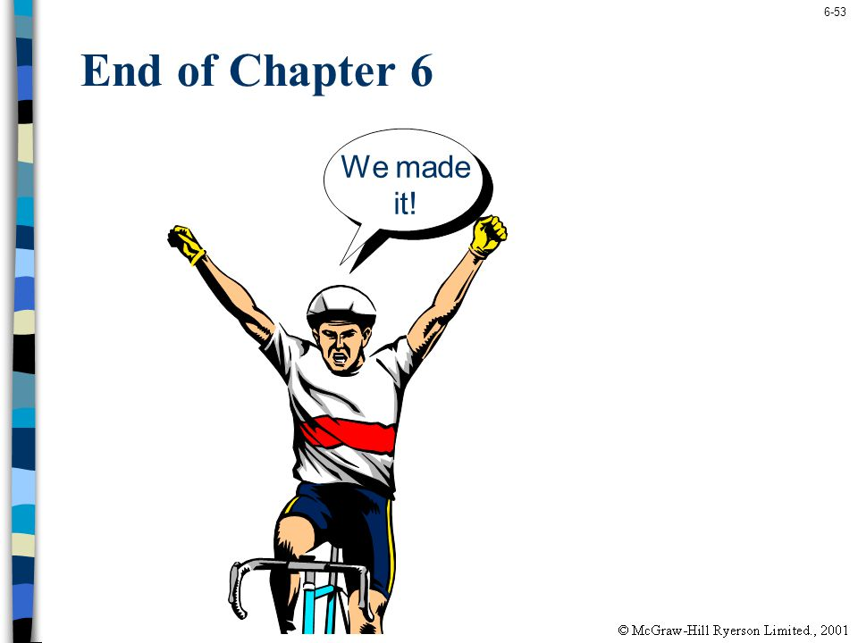 End of Chapter 6 We made it!
