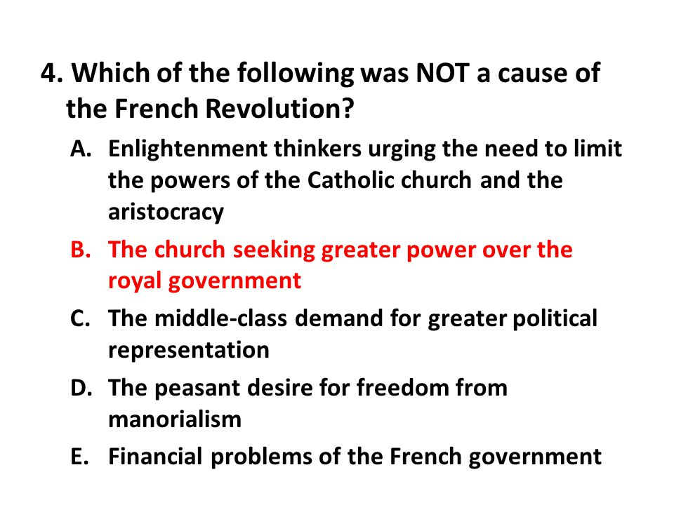 4. Which of the following was NOT a cause of the French Revolution