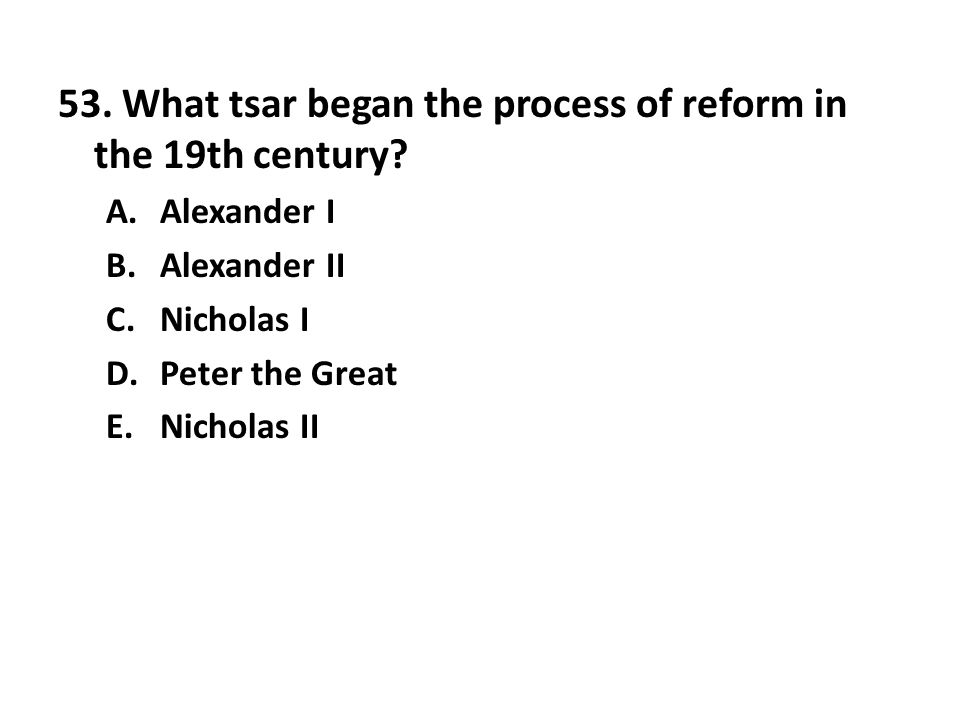 53. What tsar began the process of reform in the 19th century