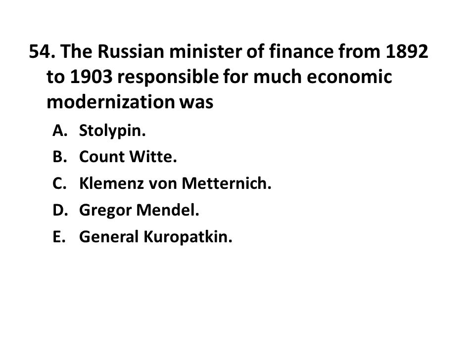 54. The Russian minister of finance from 1892 to 1903 responsible for much economic modernization was