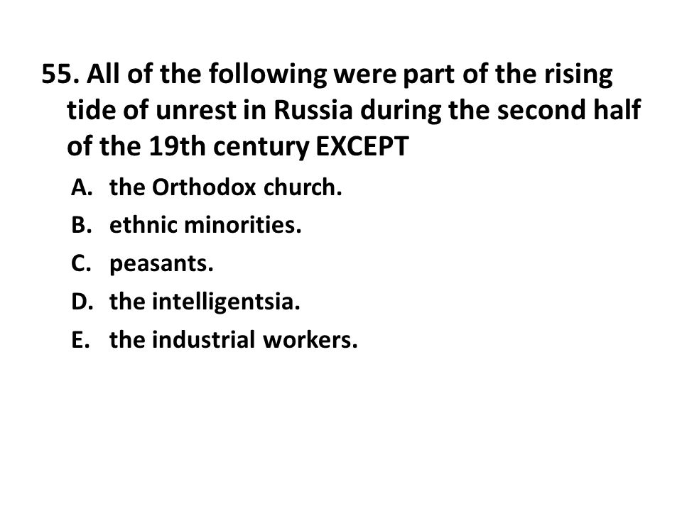 55. All of the following were part of the rising tide of unrest in Russia during the second half of the 19th century EXCEPT
