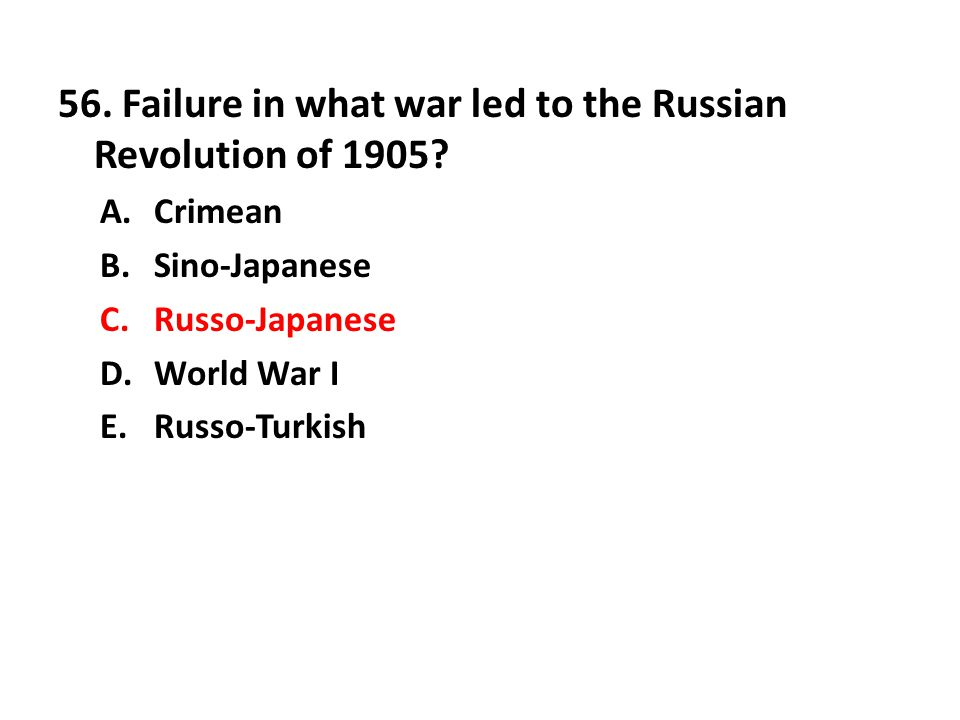 56. Failure in what war led to the Russian Revolution of 1905