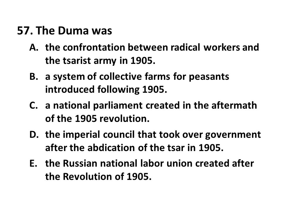 57. The Duma was the confrontation between radical workers and the tsarist army in 1905.