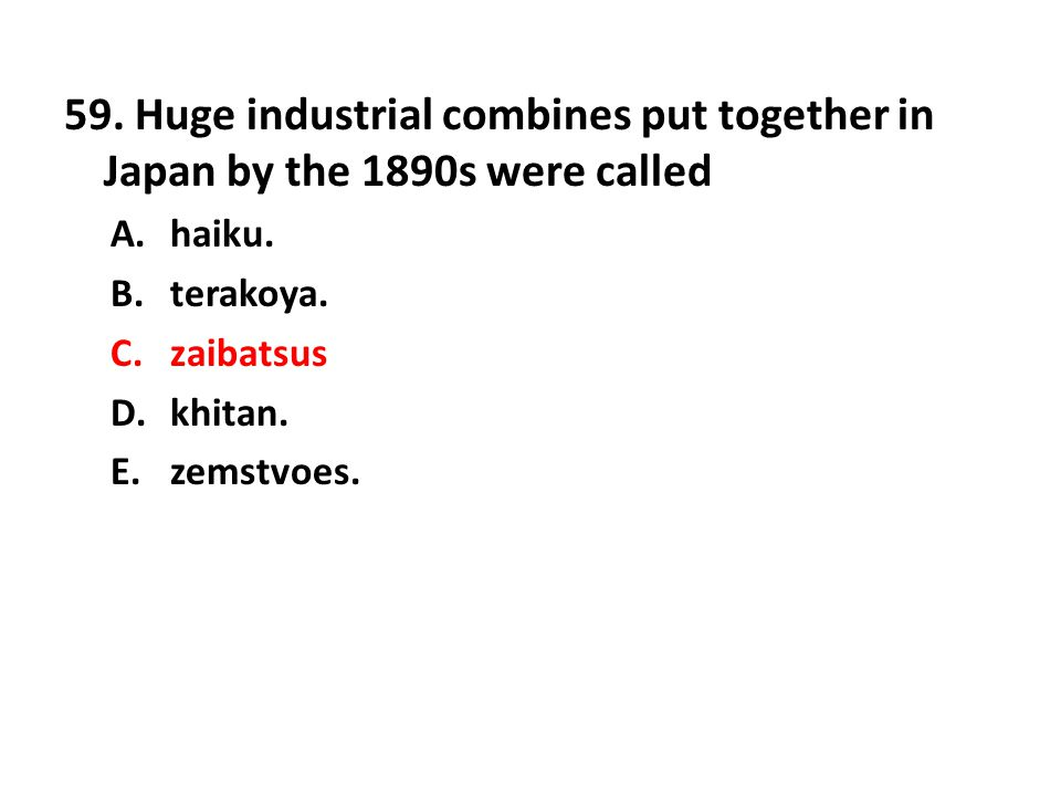 59. Huge industrial combines put together in Japan by the 1890s were called